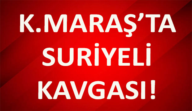 Kahramanmaraş'ta Suriyeli Kavgası: Yumruklar ve Sopalarla Saldırdılar!
