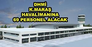 DHMİ K.Maraş Havalimanına 69 Personel...