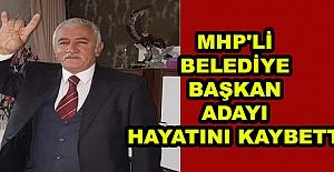 MHP'li Belediye Başkan Adayı Hayatını Kaybetti