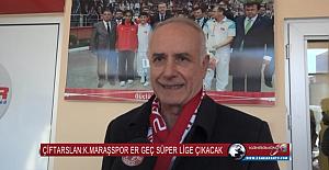 Ayhan Çiftarslan: K.Maraşspor Er Geç Süper Lige Çıkacak